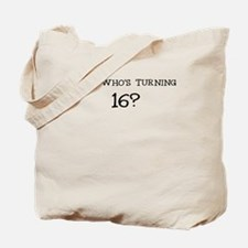 GUESS WHOS TURNING 16? BIRTHDAY Tote Bag
