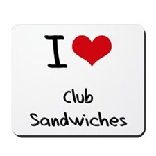 I love Club Sandwiches Mousepad