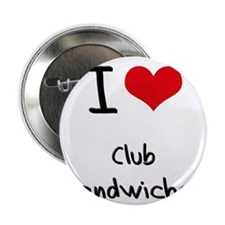 "I love Club Sandwiches 2.25"" Button"