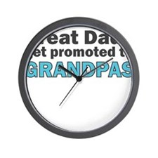 GREAT DADS GET PROMOTED TO GRANDPAS Wall Clock