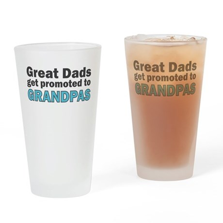 GREAT DADS GET PROMOTED TO GRANDPAS Drinking Glass