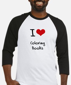 I love Coloring Books Baseball Jersey