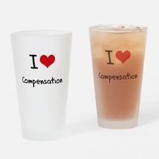 I love Compensation Drinking Glass