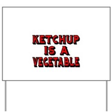 KETCHUP IS A VEGETABLE Yard Sign