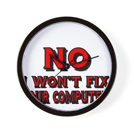No I wont fix your computer Wall Clock by TerriblyAmusingTees