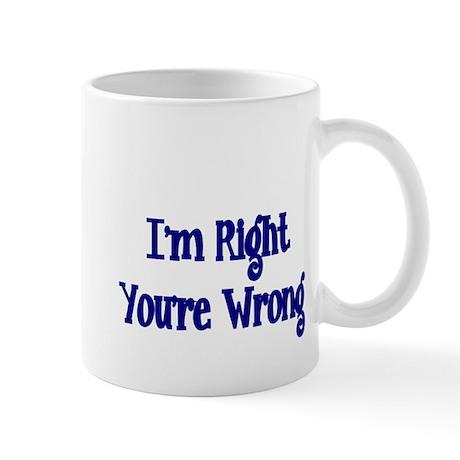 Im right. Youre Wrong Mug