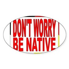 DON'T WORRY BE NATIVE LOGO FOR NATIVE AMERICANS. S