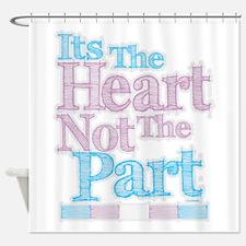Heart Not The Part Transgender Shower Curtain