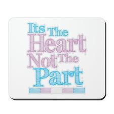 Heart Not The Part Transgender Mousepad