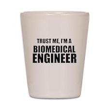 Trust Me, Im A Biomedical Engineer Shot Glass