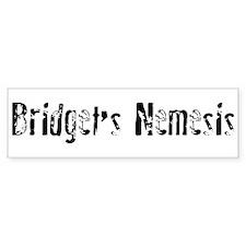 Bridget's Nemesis Bumper Bumper Sticker