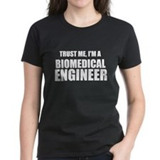 Trust Me, Im A Biomedical Engineer T-Shirt