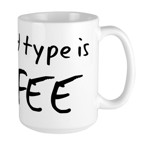 My Blood Type Is Coffee Large Mug