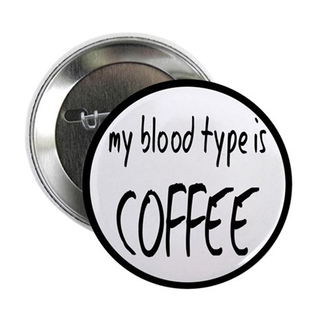 """My Blood Type Is Coffee 2.25"""" Button (10 pack)"""
