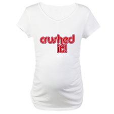 crushed it Shirt