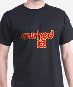 crushed it T-Shirt