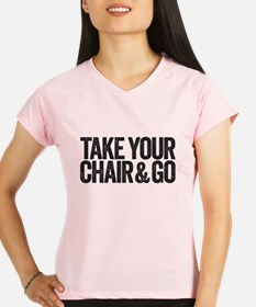 take your chair Peformance Dry T-Shirt