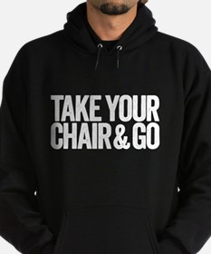 take your chair Hoodie