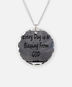 Every day Is a Blessing From God. Necklace