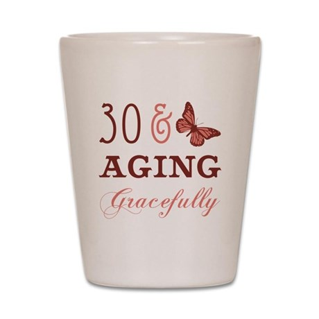 30 & Aging Gracefully Shot Glass