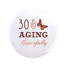 """30 & Aging Gracefully 3.5"""" Button"""