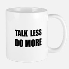 Talk Less Do More Mug