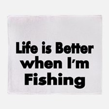 Life is better when Im fishing Throw Blanket