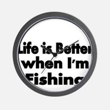 Life is better when Im fishing Wall Clock