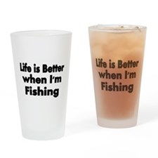 Life is better when Im fishing Drinking Glass