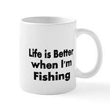 Life is better when Im fishing Mug