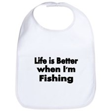 Life is better when Im fishing Bib
