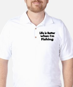 Life is better when Im fishing T-Shirt