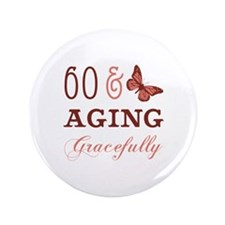"60 & Aging Gracefully 3.5"" Button"