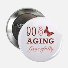 "90 & Aging Gracefully 2.25"" Button"