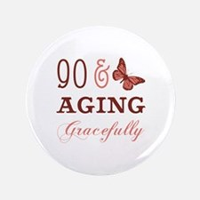 """90 & Aging Gracefully 3.5"""" Button"""