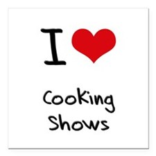 "I love Cooking Shows Square Car Magnet 3"" x 3"""
