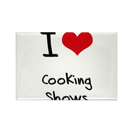 I love Cooking Shows Rectangle Magnet