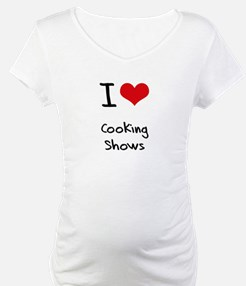 I love Cooking Shows Shirt