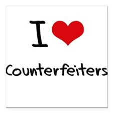 """I love Counterfeiters Square Car Magnet 3"""" x 3"""""""