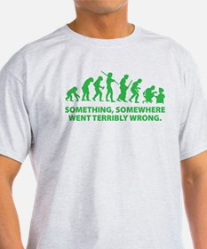Evolution went wrong T-Shirt