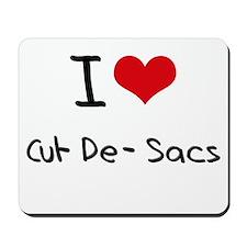 I love Cul-De-Sacs Mousepad
