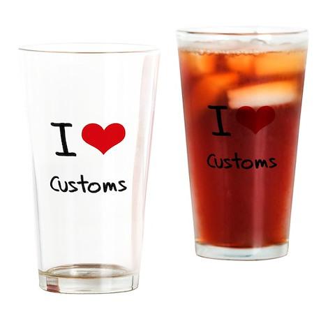 I love Customs Drinking Glass