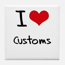 I love Customs Tile Coaster