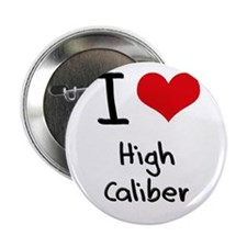 "I love High Caliber 2.25"" Button"