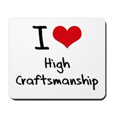 I love High Craftsmanship Mousepad