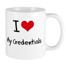 I love My Credentials Small Mugs