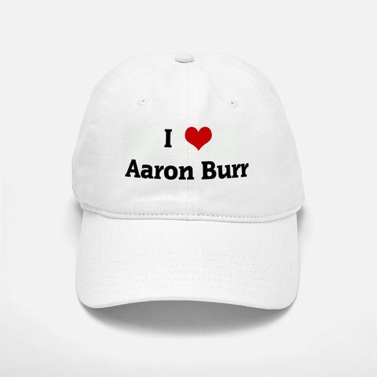I Love Aaron Burr Baseball Baseball Cap