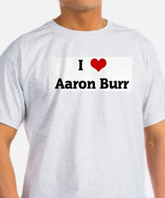 I Love Aaron Burr Ash Grey T-Shirt