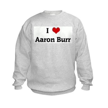 I Love Aaron Burr Kids Sweatshirt