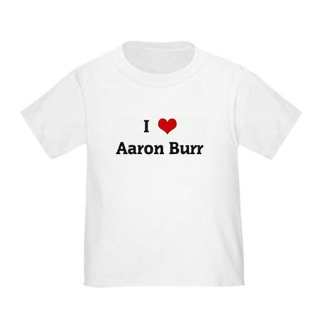 I Love Aaron Burr Toddler T-Shirt
